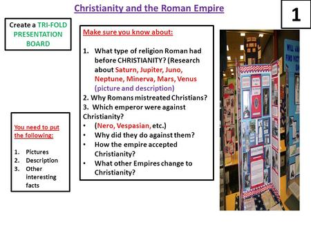 Christianity and the Roman Empire Make sure you know about: 1.What type of religion Roman had before CHRISTIANITY? (Research about Saturn, Jupiter, Juno,