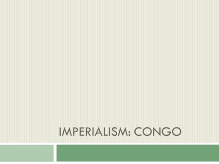 IMPERIALISM: CONGO. Introduction  I am Beni Mwe and I currently live in Kinshasa, the capitol of the Democratic Republic of Congo.Beni Mwe  I am one.