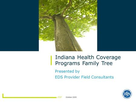 October 2009 Presented by EDS Provider Field Consultants Indiana Health Coverage Programs Family Tree.
