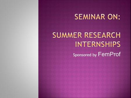 Sponsored by FemProf.  NSF:  h.cfm  Pathways to Science:  research.asp.