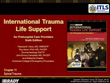 Campbell, International Trauma Life Support, 6th Ed. © 2008 Pearson Education, Inc., Upper Saddle River, NJ International Trauma Life Support for Prehospital.