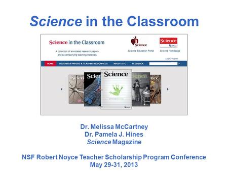 Science in the Classroom Dr. Melissa McCartney Dr. Pamela J. Hines Science Magazine NSF Robert Noyce Teacher Scholarship Program Conference May 29-31,