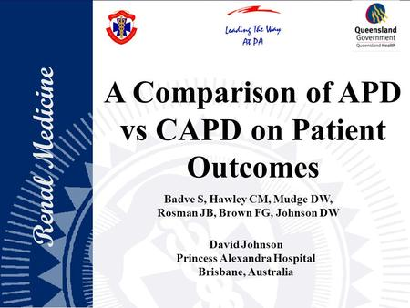 Renal Medicine David Johnson Princess Alexandra Hospital Brisbane, Australia A Comparison of APD vs CAPD on Patient Outcomes A Comparison of APD vs CAPD.