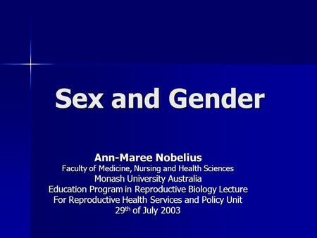 Sex and Gender Ann-Maree Nobelius Monash University Australia