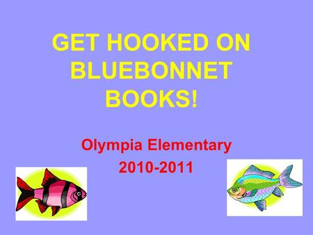 GET HOOKED ON BLUEBONNET BOOKS! Olympia Elementary 2010-2011.