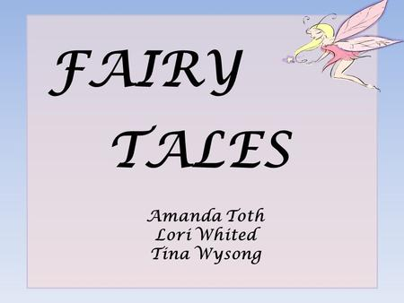 FAIRY TALES Amanda Toth Lori Whited Tina Wysong Classroom Features ~ 0 Fifth Grade 0 Approximately 20-24 students 0 Whole-class, small group, and individual.