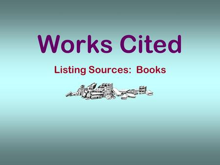 Works Cited Listing Sources: Books. All papers which contain in-text citations require a bibliography. The Modern Language Association recognizes two.