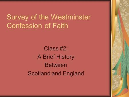 Survey of the Westminster Confession of Faith Class #2: A Brief History Between Scotland and England.