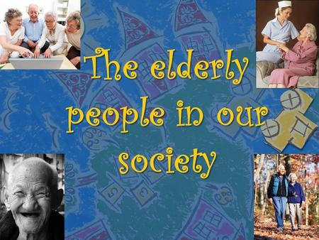 "The elderly people in our society. OLD AGE:  In academic terms, we can talk about the ""old age"" or ""senior citizens"" when referring to people aged above."