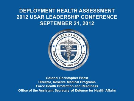 Colonel Christopher Priest Director, Reserve Medical Programs Force Health Protection and Readiness Office of the Assistant Secretary of Defense for Health.
