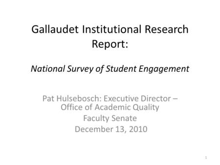 Gallaudet Institutional Research Report: National Survey of Student Engagement Pat Hulsebosch: Executive Director – Office of Academic Quality Faculty.