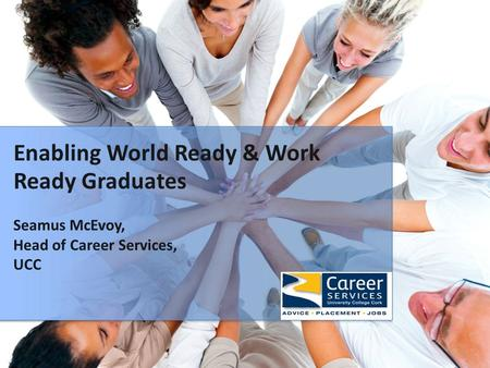 Seamus McEvoy, Head of Career Services, UCC Enabling World Ready & Work Ready Graduates.