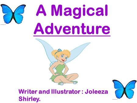 A Magical Adventure Writer and Illustrator : Joleeza Shirley.
