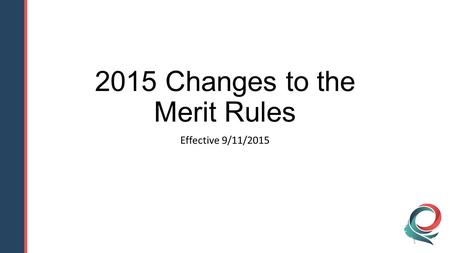 2015 Changes to the Merit Rules Effective 9/11/2015 1.