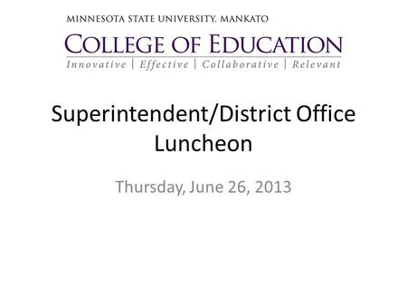 Superintendent/District Office Luncheon Thursday, June 26, 2013.