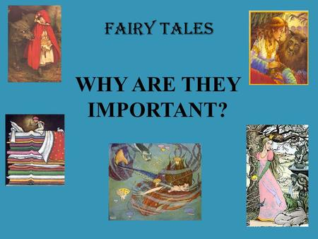 FAIRY TALES WHY ARE THEY IMPORTANT?. FAMILIAR Once upon a time… And they lived happily ever after… Princes Princesses Magic In lands far, far away Evil.