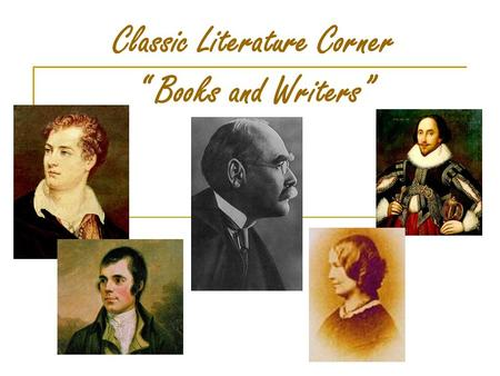 "Classic Literature Corner "" Books and Writers"". We'll speak about habit of reading different kinds of books favourite books and literary characters British."