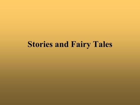 Stories and Fairy Tales. Child´s approach retell the same fairy tale again correct the teller and offer prompts Later on read the fairy tales yourself.