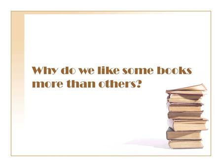 Why do we like some books more than others?. Why do some characters appeal to us and others don't? Why can we get a clear picture of some characters in.