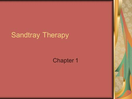 Sandtray Therapy Chapter 1. Benefits Allows traumatized clients avenue for processing nonverbally. Play is done for it's own sake It is voluntary Has.