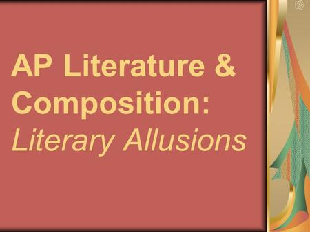 AP Literature & Composition: Literary Allusions. Allusion: A brief, symbolic reference to a well-known or familiar: -person -place -event -literary work.