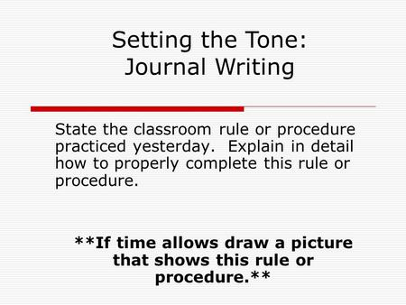 State the classroom rule or procedure practiced yesterday. Explain in detail how to properly complete this rule or procedure. **If time allows draw a picture.