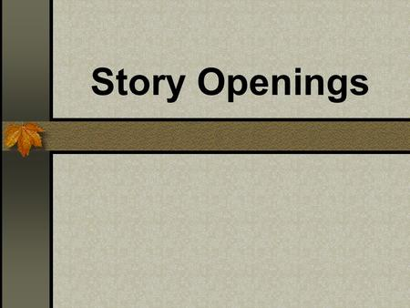 Story Openings. Read through the following story openings and decide if they could be from a traditional story.