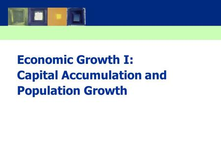 Economic Growth I: Capital Accumulation and Population Growth.