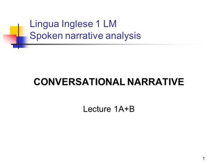 1 Lingua Inglese 1 LM Spoken narrative analysis CONVERSATIONAL NARRATIVE Lecture 1A+B.