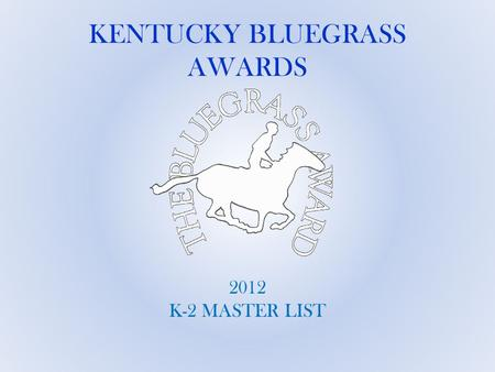 KENTUCKY BLUEGRASS AWARDS 2012 K-2 MASTER LIST.