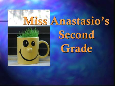 Miss Anastasio's Second Grade Miss Anastasio's Second Grade.