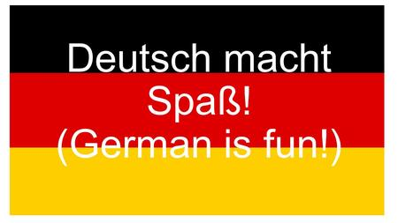 Deutsch macht Spaß! (German is fun!)