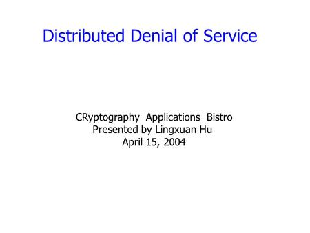 Distributed Denial of Service CRyptography Applications Bistro Presented by Lingxuan Hu April 15, 2004.