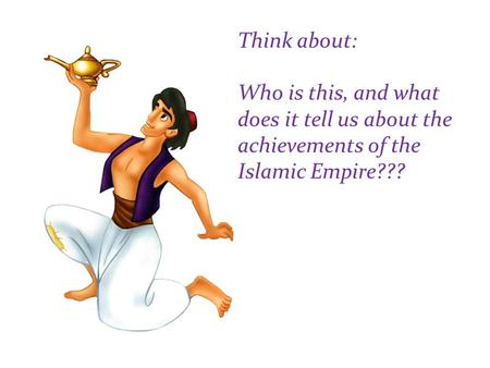 Think about: Who is this, and what does it tell us about the achievements of the Islamic Empire???