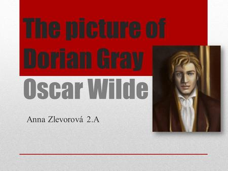 The picture of Dorian Gray Oscar Wilde Anna Zlevorová 2.A.