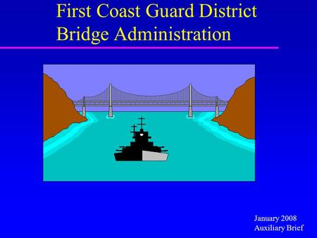 First Coast Guard District Bridge Administration January 2008 Auxiliary Brief.