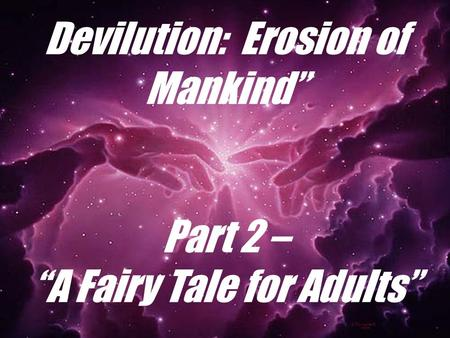 "Devilution: Erosion of Mankind"" Part 2 – ""A Fairy Tale for Adults"""