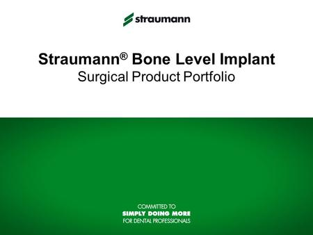 Straumann ® Bone Level Implant Surgical Product Portfolio.