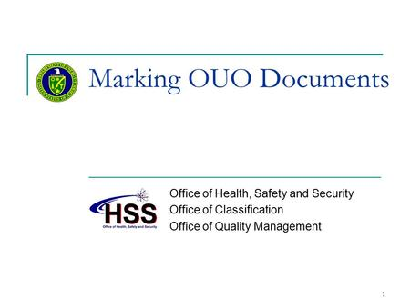Marking OUO Documents Office of Health, Safety and Security Office of Classification Office of Quality Management 1.