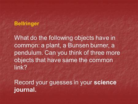 Record your guesses in your science journal.