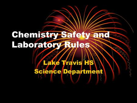 Chemistry Safety and Laboratory Rules Lake Travis HS Science Department.