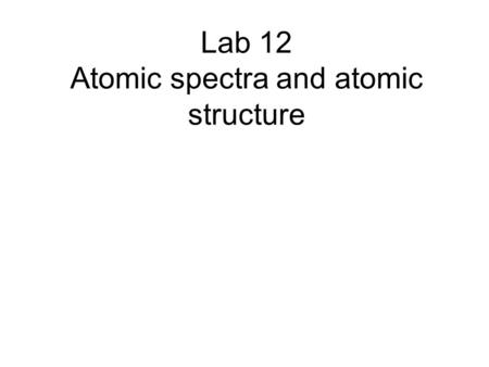 Lab 12 Atomic spectra and atomic structure