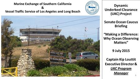 Marine Exchange of Southern California & Vessel Traffic Service of Los Angeles and Long Beach Dynamic Underkeel Clearance (UKC) Project Senate Ocean Caucus.