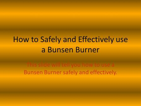 How to Safely and Effectively use a Bunsen Burner