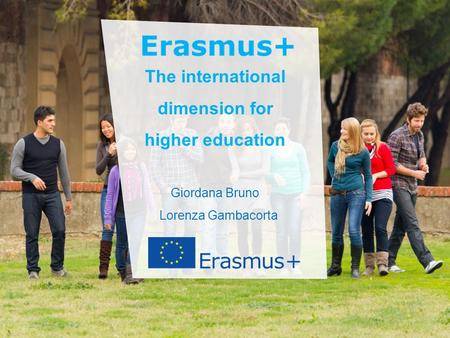 Date: in 12 pts Education and Culture The international dimension for higher education Giordana Bruno Lorenza Gambacorta.