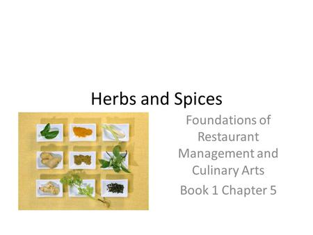Herbs and Spices Foundations of Restaurant Management and Culinary Arts Book 1 Chapter 5.