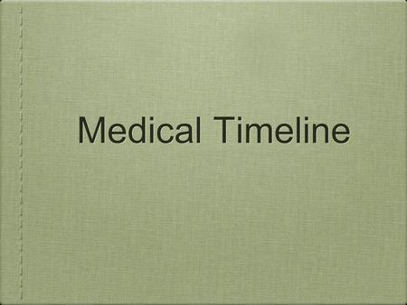 Medical Timeline. Introduction Brainstorm home remedies. Evaluate the effectiveness and safety of these remedies. Explain that the practice of medicine.