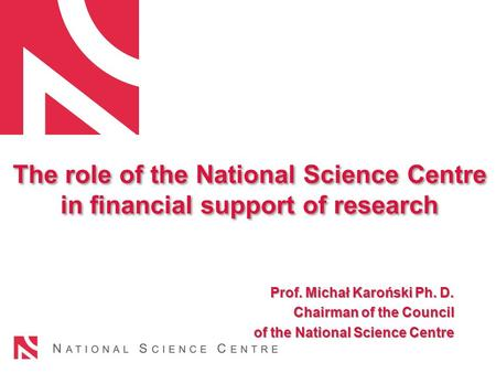 The role of the National Science Centre in financial support of research The role of the National Science Centre in financial support of research Prof.