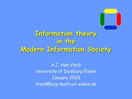 Information theory in the Modern Information Society A.J. Han Vinck University of Duisburg/Essen January 2003
