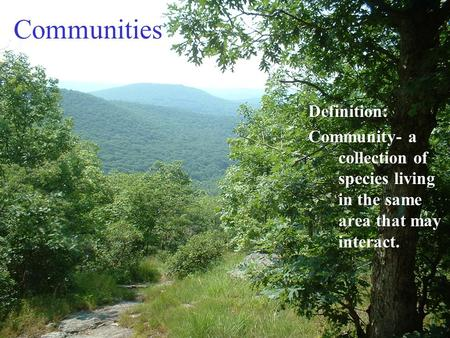 CommunitiesDefinition: Community- a collection of species living in the same area that may interact.